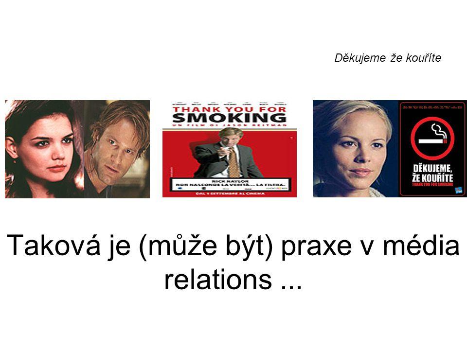Taková je (může být) praxe v média relations... Děkujeme že kouříte