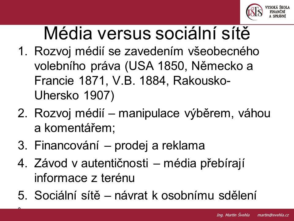 Média versus sociální sítě 1.Rozvoj médií se zavedením všeobecného volebního práva (USA 1850, Německo a Francie 1871, V.B. 1884, Rakousko- Uhersko 190