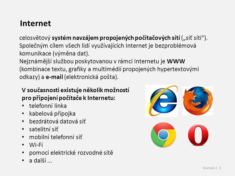 """Snímek č.3 Internet celosvětový systém navzájem propojených počítačových sítí (""""síť sítí )."""