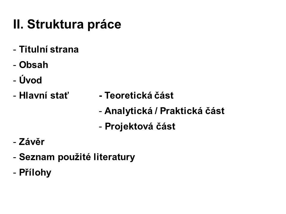 - Titulní strana - Obsah - Úvod - Hlavní stať - Teoretická část - Analytická / Praktická část - Projektová část - Závěr - Seznam použité literatury -