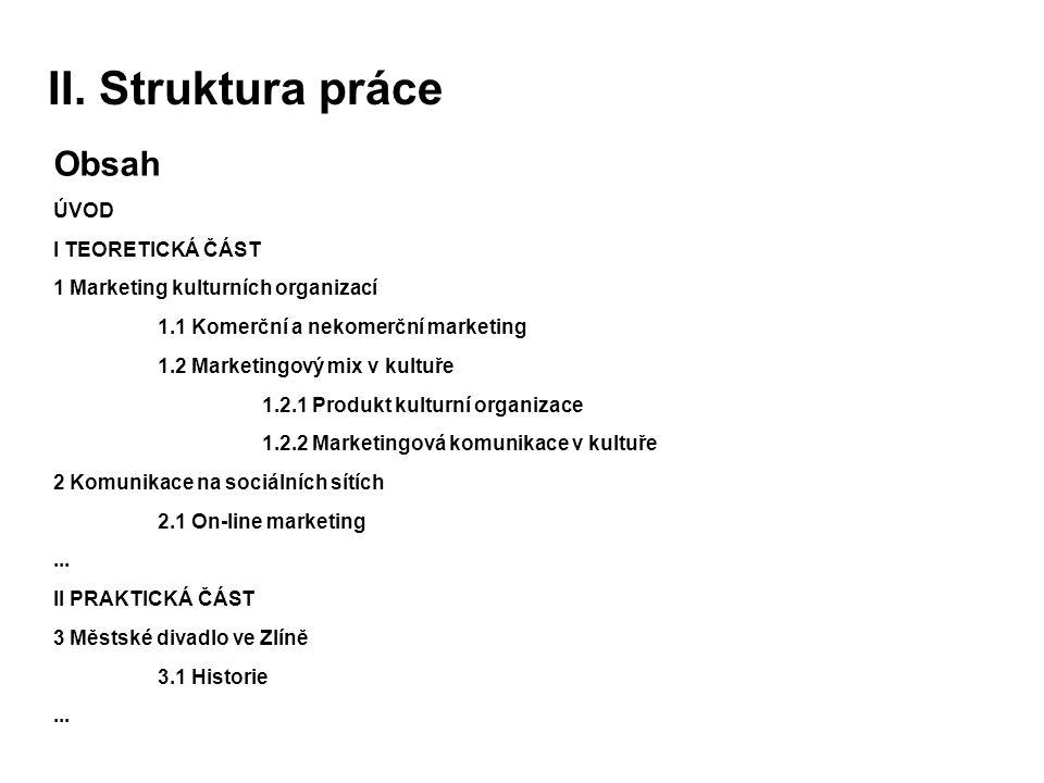 II. Struktura práce Obsah ÚVOD I TEORETICKÁ ČÁST 1 Marketing kulturních organizací 1.1 Komerční a nekomerční marketing 1.2 Marketingový mix v kultuře