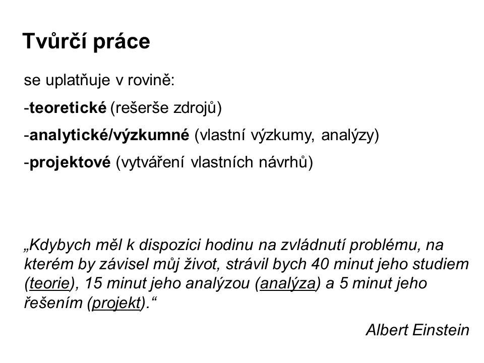 Tvůrčí práce se uplatňuje v rovině: -teoretické (rešerše zdrojů) -analytické/výzkumné (vlastní výzkumy, analýzy) -projektové (vytváření vlastních návr
