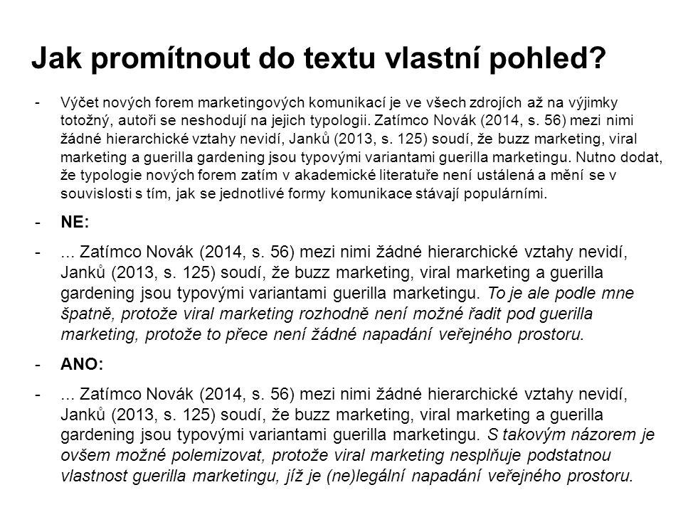 Jak promítnout do textu vlastní pohled? -Výčet nových forem marketingových komunikací je ve všech zdrojích až na výjimky totožný, autoři se neshodují