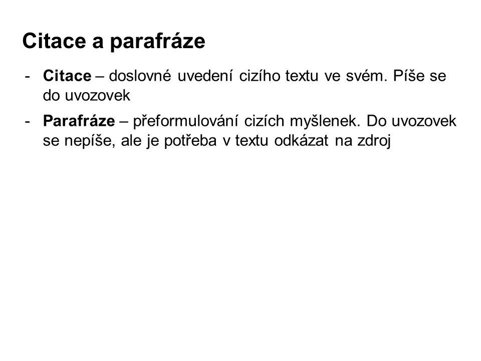 Citace a parafráze -Citace – doslovné uvedení cizího textu ve svém. Píše se do uvozovek -Parafráze – přeformulování cizích myšlenek. Do uvozovek se ne