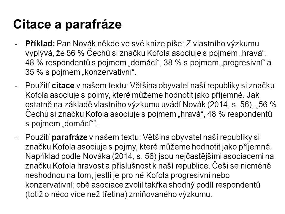 """Citace a parafráze -Příklad: Pan Novák někde ve své knize píše: Z vlastního výzkumu vyplývá, že 56 % Čechů si značku Kofola asociuje s pojmem """"hravá"""","""