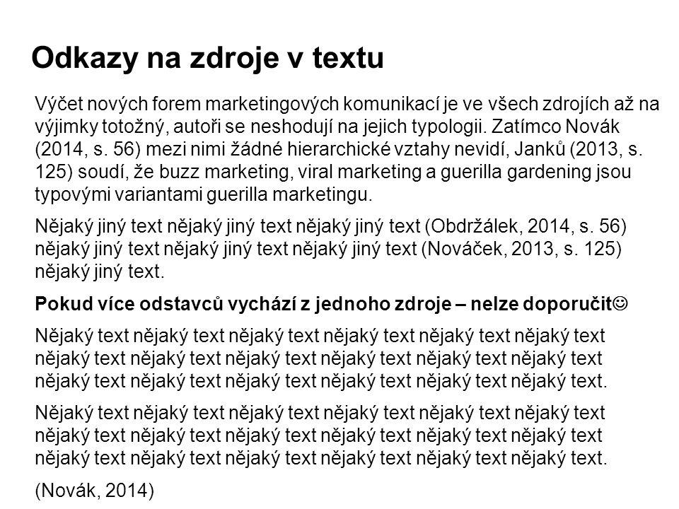 Odkazy na zdroje v textu Výčet nových forem marketingových komunikací je ve všech zdrojích až na výjimky totožný, autoři se neshodují na jejich typolo