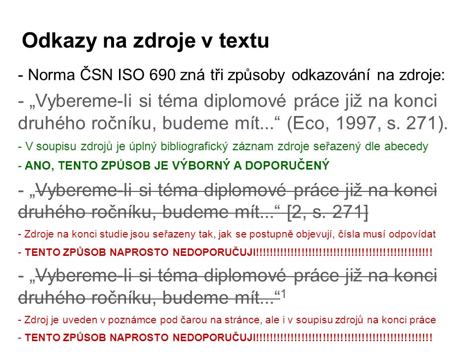 """Odkazy na zdroje v textu - Norma ČSN ISO 690 zná tři způsoby odkazování na zdroje: - """"Vybereme-li si téma diplomové práce již na konci druhého ročníku"""