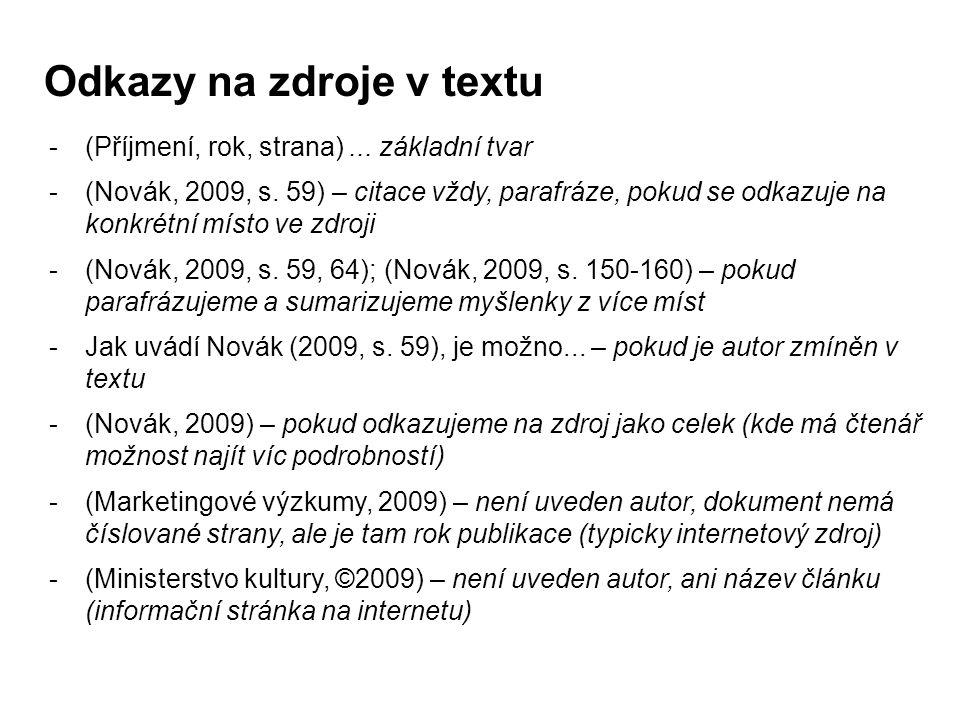 Odkazy na zdroje v textu -(Příjmení, rok, strana)... základní tvar -(Novák, 2009, s. 59) – citace vždy, parafráze, pokud se odkazuje na konkrétní míst