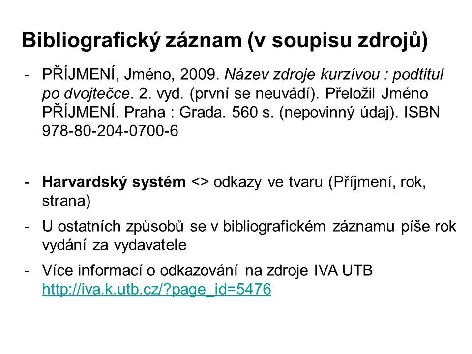 Bibliografický záznam (v soupisu zdrojů) -PŘÍJMENÍ, Jméno, 2009. Název zdroje kurzívou : podtitul po dvojtečce. 2. vyd. (první se neuvádí). Přeložil J