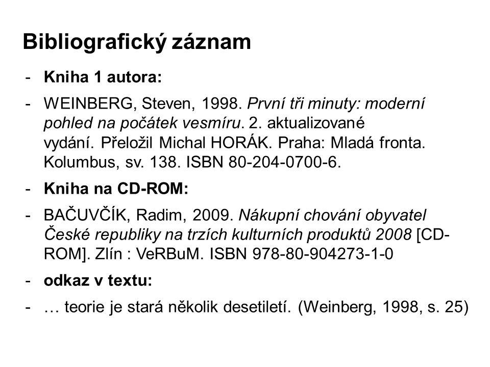 Bibliografický záznam -Kniha 1 autora: -WEINBERG, Steven, 1998. První tři minuty: moderní pohled na počátek vesmíru. 2. aktualizované vydání. Přeložil