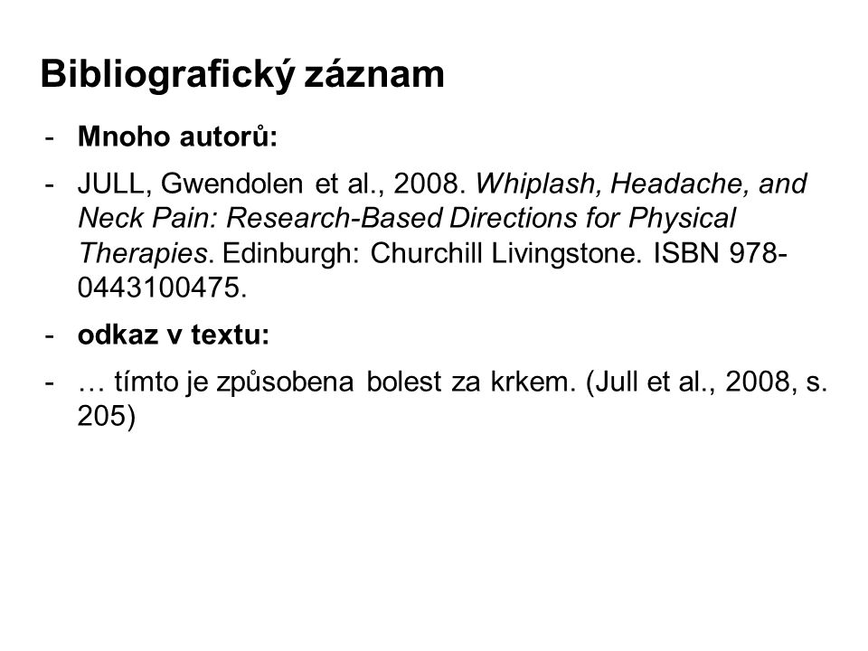 -Mnoho autorů: -JULL, Gwendolen et al., 2008. Whiplash, Headache, and Neck Pain: Research-Based Directions for Physical Therapies. Edinburgh: Churchil