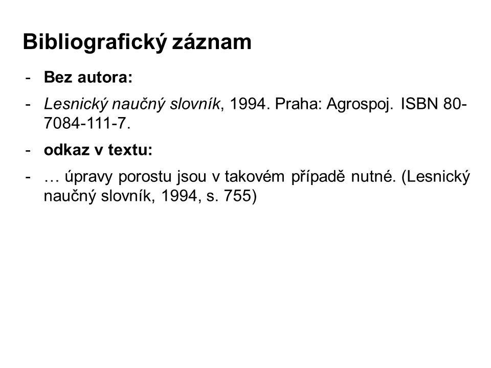 -Bez autora: -Lesnický naučný slovník, 1994. Praha: Agrospoj. ISBN 80- 7084-111-7. -odkaz v textu: -… úpravy porostu jsou v takovém případě nutné. (Le