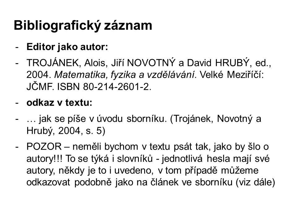 -Editor jako autor: -TROJÁNEK, Alois, Jiří NOVOTNÝ a David HRUBÝ, ed., 2004. Matematika, fyzika a vzdělávání. Velké Meziříčí: JČMF. ISBN 80-214-2601-2