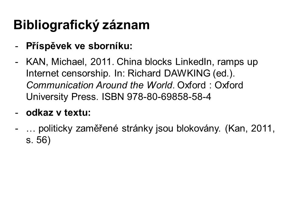 -Příspěvek ve sborníku: -KAN, Michael, 2011. China blocks LinkedIn, ramps up Internet censorship. In: Richard DAWKING (ed.). Communication Around the