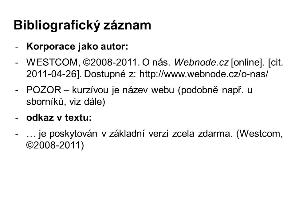 -Korporace jako autor: -WESTCOM, ©2008-2011. O nás. Webnode.cz [online]. [cit. 2011-04-26]. Dostupné z: http://www.webnode.cz/o-nas/ -POZOR – kurzívou