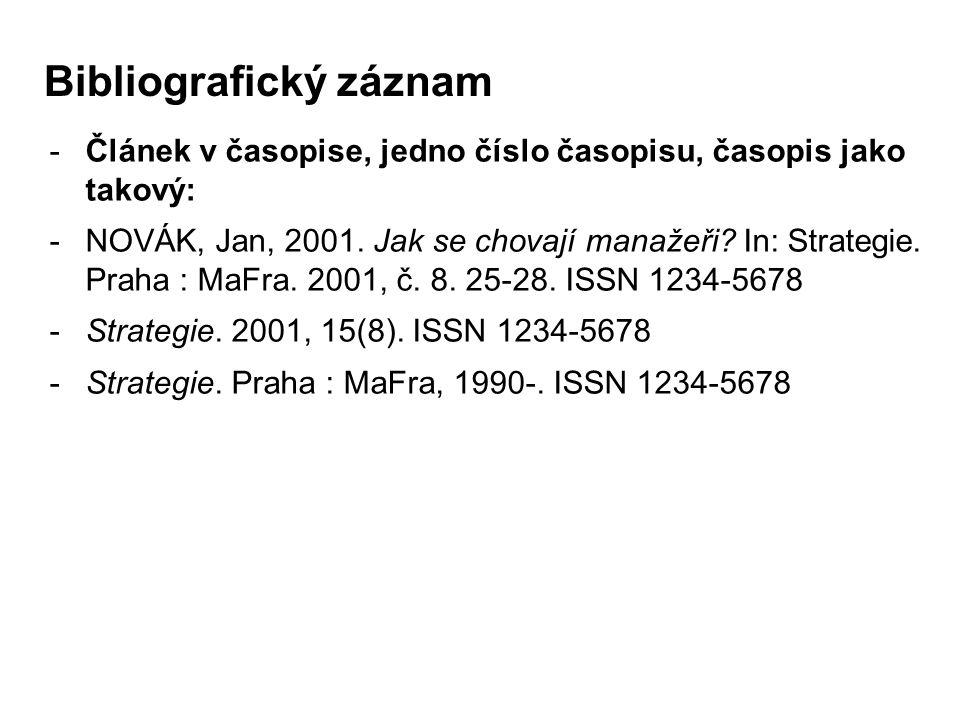 -Článek v časopise, jedno číslo časopisu, časopis jako takový: -NOVÁK, Jan, 2001. Jak se chovají manažeři? In: Strategie. Praha : MaFra. 2001, č. 8. 2