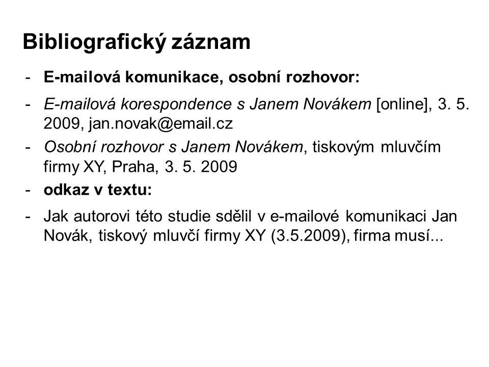 -E-mailová komunikace, osobní rozhovor: -E-mailová korespondence s Janem Novákem [online], 3. 5. 2009, jan.novak@email.cz -Osobní rozhovor s Janem Nov