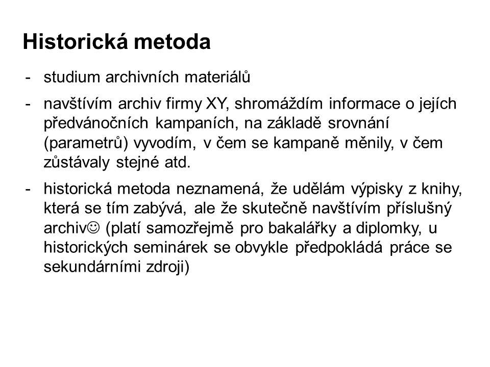 Historická metoda -studium archivních materiálů -navštívím archiv firmy XY, shromáždím informace o jejích předvánočních kampaních, na základě srovnání