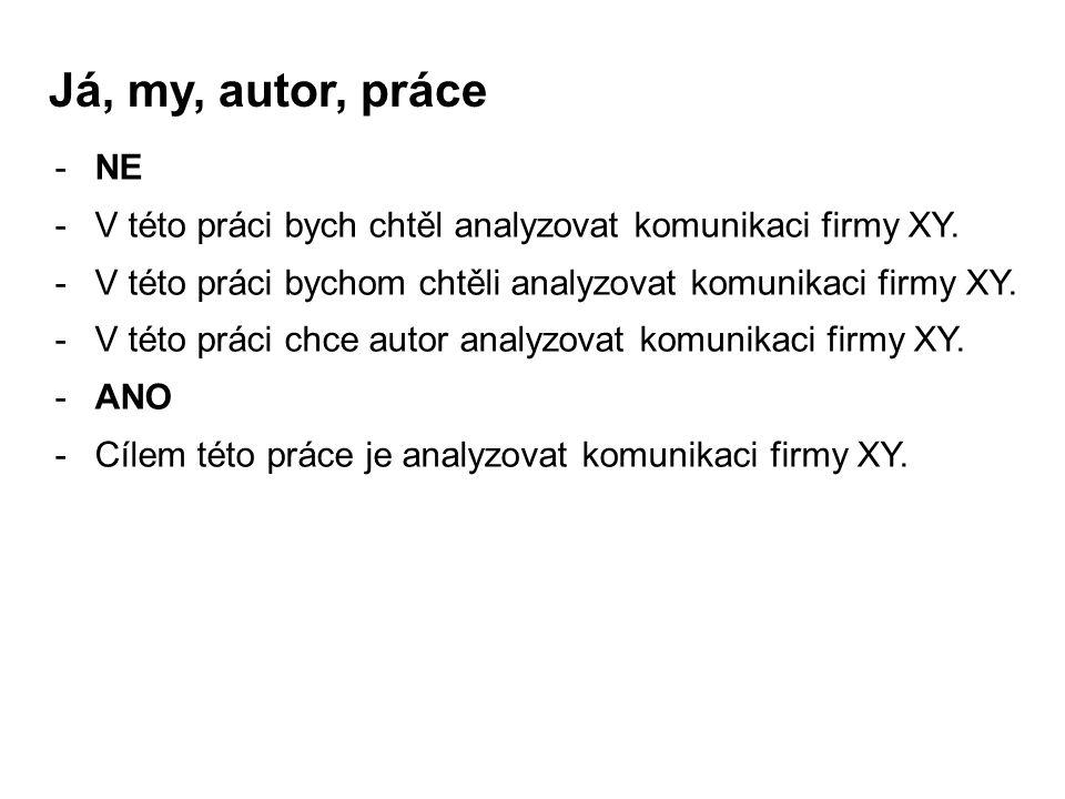 Já, my, autor, práce -NE -V této práci bych chtěl analyzovat komunikaci firmy XY. -V této práci bychom chtěli analyzovat komunikaci firmy XY. -V této