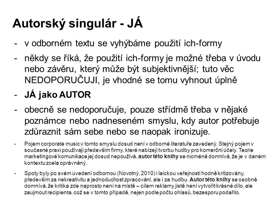 Autorský singulár - JÁ -v odborném textu se vyhýbáme použití ich-formy -někdy se říká, že použití ich-formy je možné třeba v úvodu nebo závěru, který
