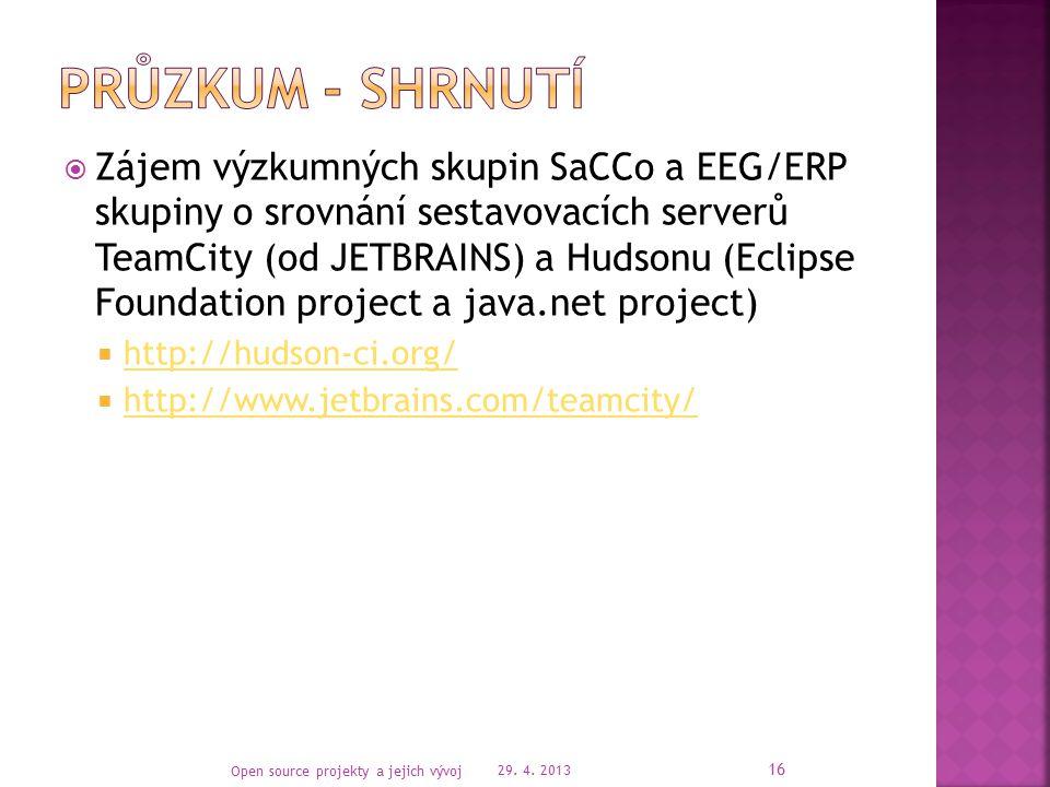  Zájem výzkumných skupin SaCCo a EEG/ERP skupiny o srovnání sestavovacích serverů TeamCity (od JETBRAINS) a Hudsonu (Eclipse Foundation project a java.net project)  http://hudson-ci.org/ http://hudson-ci.org/  http://www.jetbrains.com/teamcity/ http://www.jetbrains.com/teamcity/ 29.