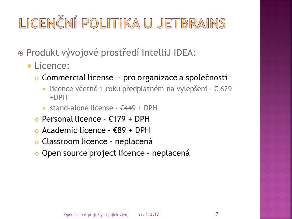  Produkt vývojové prostředí IntelliJ IDEA:  Licence: Commercial license - pro organizace a společnosti licence včetně 1 roku předplatném na vylepšení - € 629 +DPH stand-alone license - €449 + DPH Personal licence - €179 + DPH Academic licence - €89 + DPH Classroom licence - neplacená Open source project licence - neplacená 29.