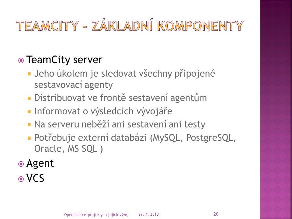  TeamCity server  Jeho úkolem je sledovat všechny připojené sestavovací agenty  Distribuovat ve frontě sestavení agentům  Informovat o výsledcích vývojáře  Na serveru neběží ani sestavení ani testy  Potřebuje externí databázi (MySQL, PostgreSQL, Oracle, MS SQL )  Agent  VCS 29.