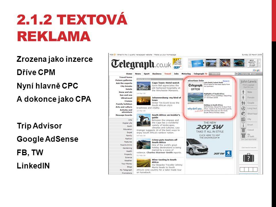 2.1.2 TEXTOVÁ REKLAMA Zrozena jako inzerce Dříve CPM Nyní hlavně CPC A dokonce jako CPA Trip Advisor Google AdSense FB, TW LinkedIN
