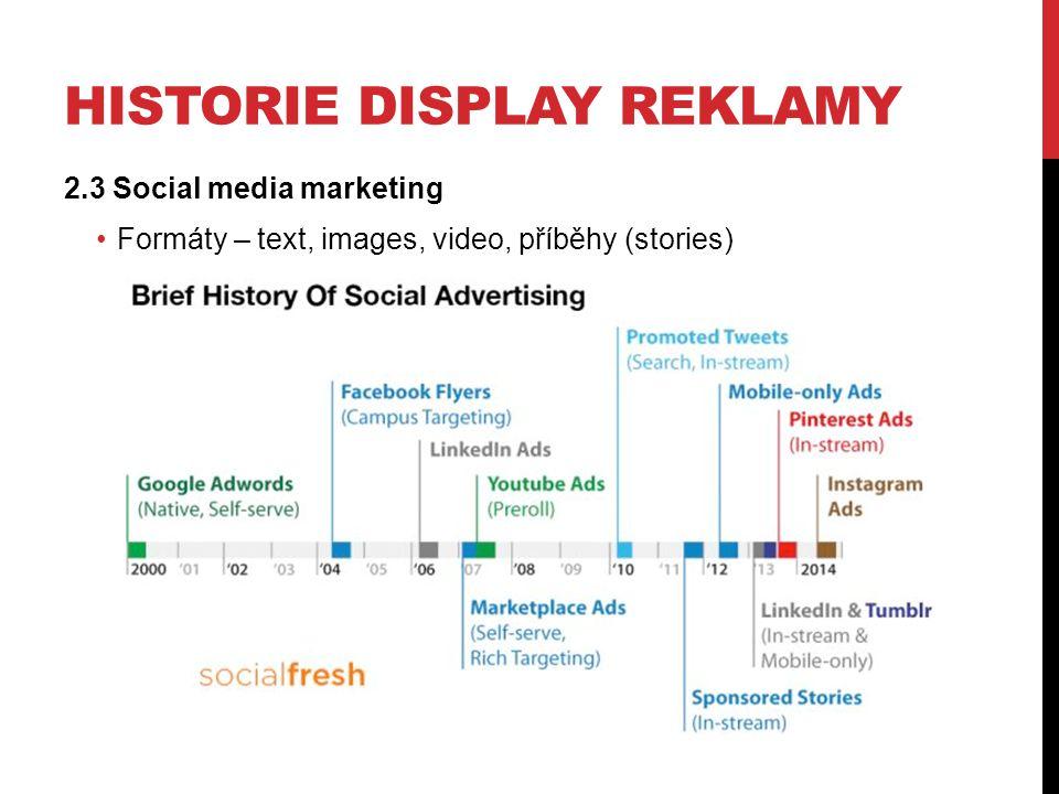 HISTORIE DISPLAY REKLAMY 2.3 Social media marketing Formáty – text, images, video, příběhy (stories)