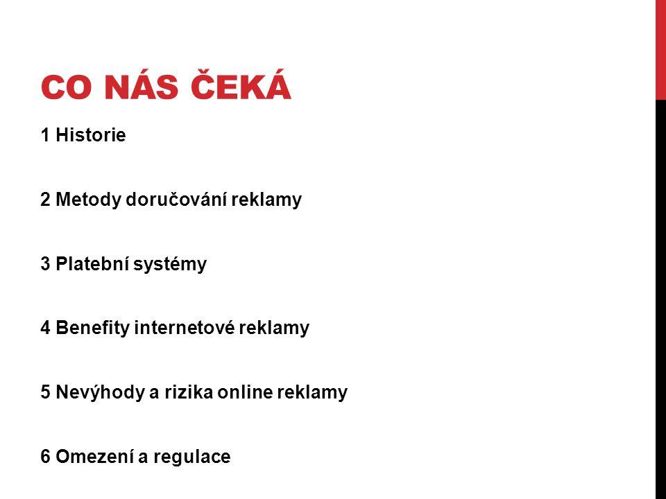CO NÁS ČEKÁ 1 Historie 2 Metody doručování reklamy 3 Platební systémy 4 Benefity internetové reklamy 5 Nevýhody a rizika online reklamy 6 Omezení a regulace