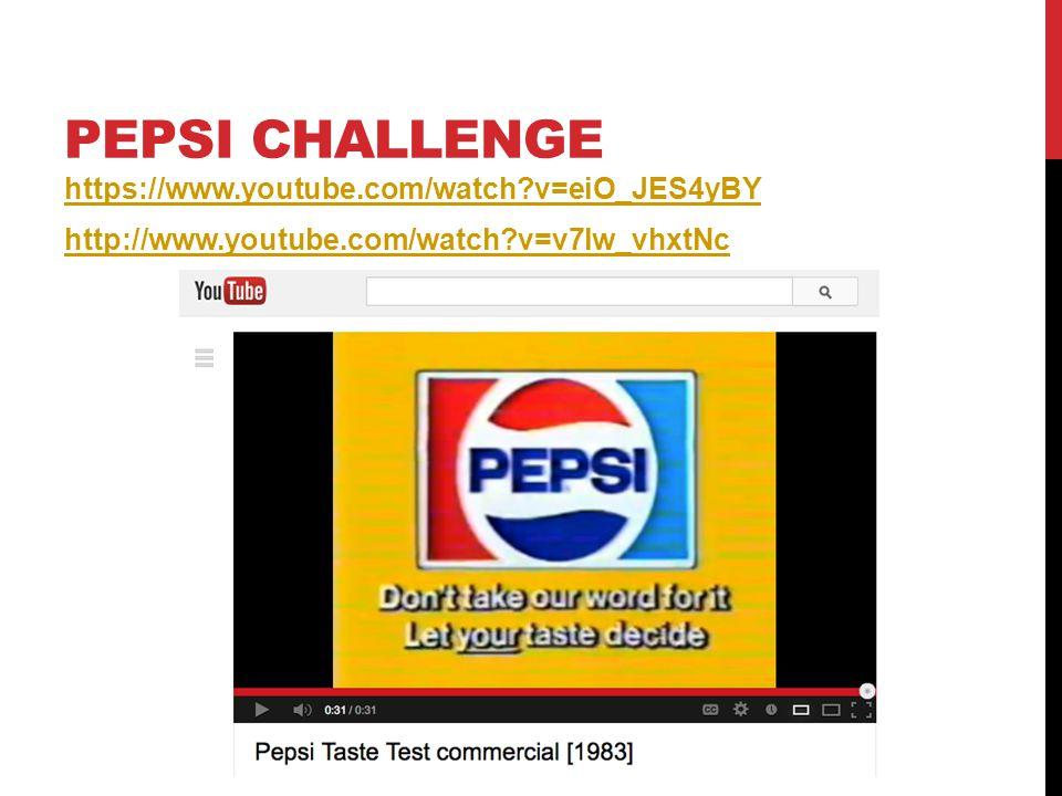 PEPSI CHALLENGE https://www.youtube.com/watch?v=eiO_JES4yBY http://www.youtube.com/watch?v=v7lw_vhxtNc