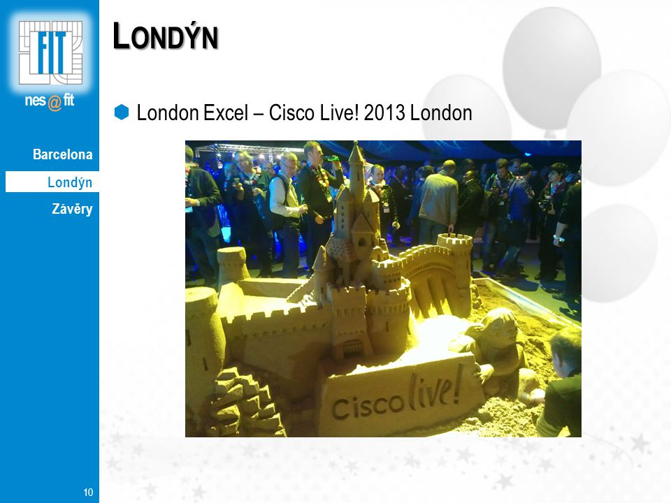 Londýn Závěry 10 L ONDÝN  London Excel – Cisco Live! 2013 London Londýn