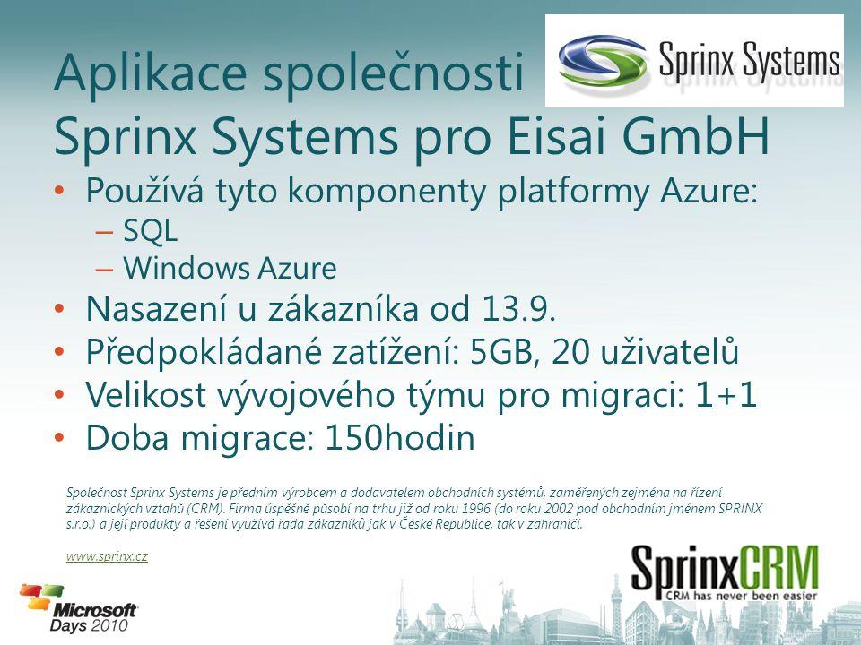 Používá tyto komponenty platformy Azure: – SQL – Windows Azure Nasazení u zákazníka od 13.9.