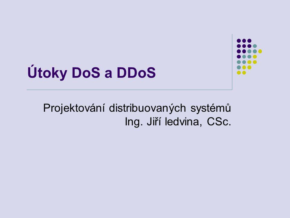 Útoky DoS a DDoS Projektování distribuovaných systémů Ing. Jiří ledvina, CSc.
