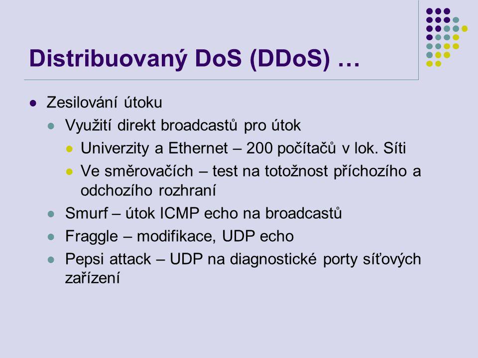 Distribuovaný DoS (DDoS) … Zesilování útoku Využití direkt broadcastů pro útok Univerzity a Ethernet – 200 počítačů v lok.