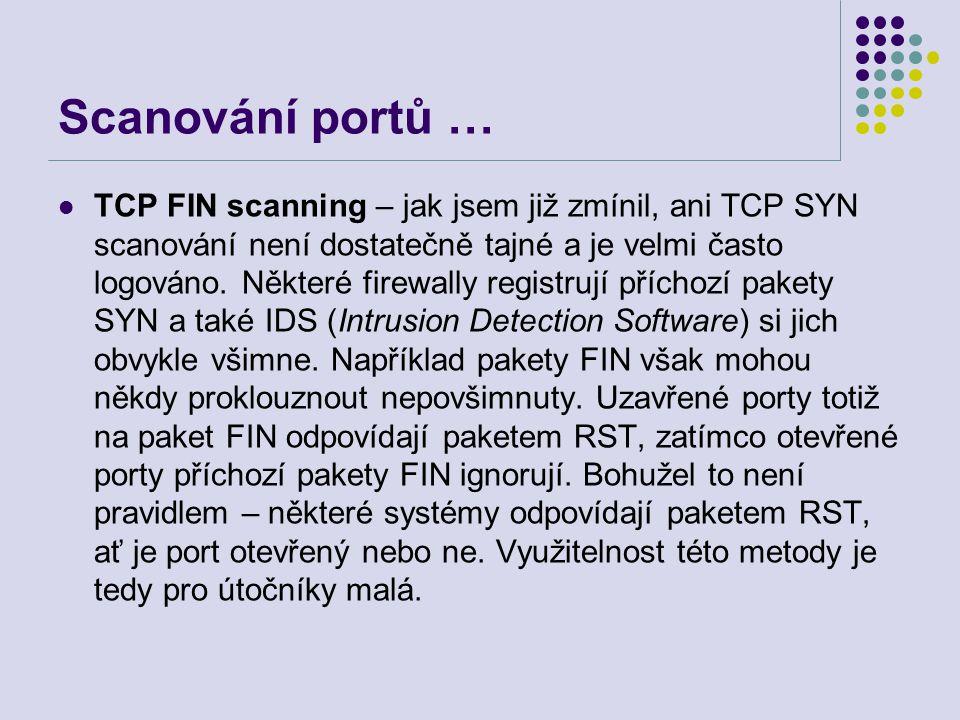 Scanování portů … TCP FIN scanning – jak jsem již zmínil, ani TCP SYN scanování není dostatečně tajné a je velmi často logováno.