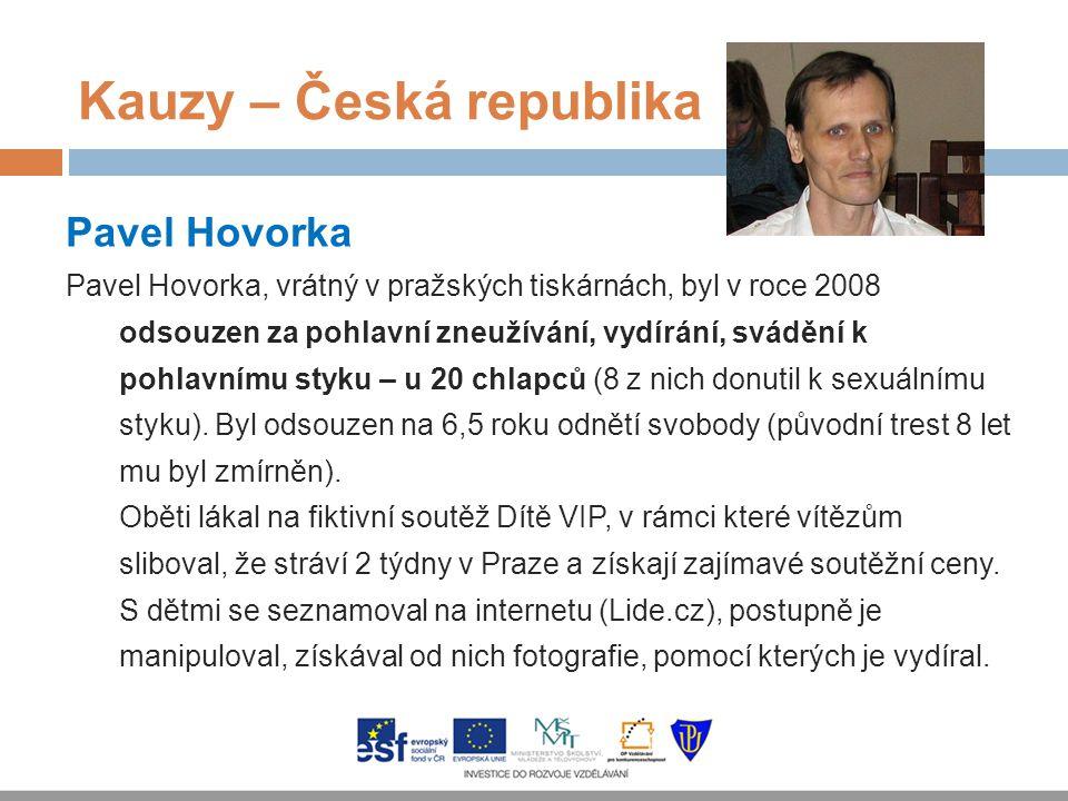Kauzy – Česká republika Pavel Hovorka Pavel Hovorka, vrátný v pražských tiskárnách, byl v roce 2008 odsouzen za pohlavní zneužívání, vydírání, svádění