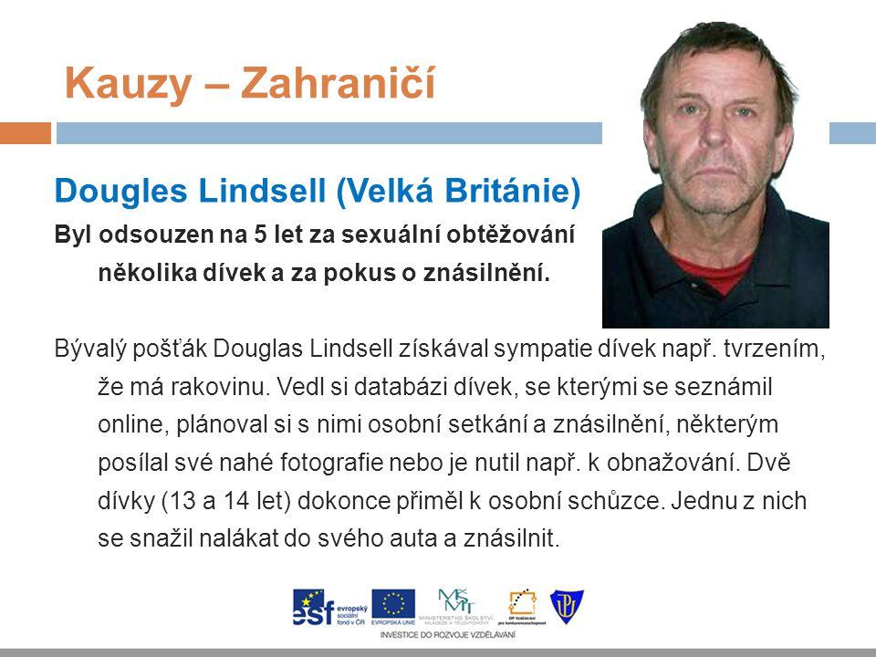 Kauzy – Zahraničí Dougles Lindsell (Velká Británie) Byl odsouzen na 5 let za sexuální obtěžování několika dívek a za pokus o znásilnění. Bývalý pošťák