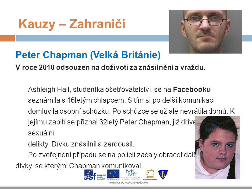 Kauzy – Zahraničí Peter Chapman (Velká Británie) V roce 2010 odsouzen na doživotí za znásilnění a vraždu. Ashleigh Hall, studentka ošetřovatelství, se