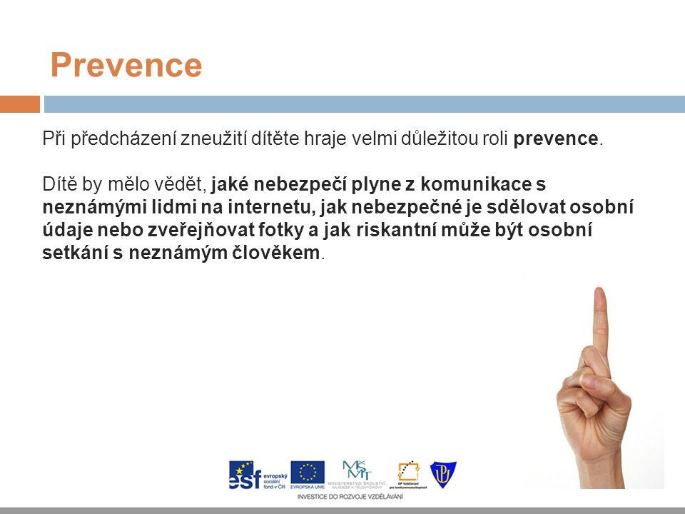 Prevence Při předcházení zneužití dítěte hraje velmi důležitou roli prevence. Dítě by mělo vědět, jaké nebezpečí plyne z komunikace s neznámými lidmi
