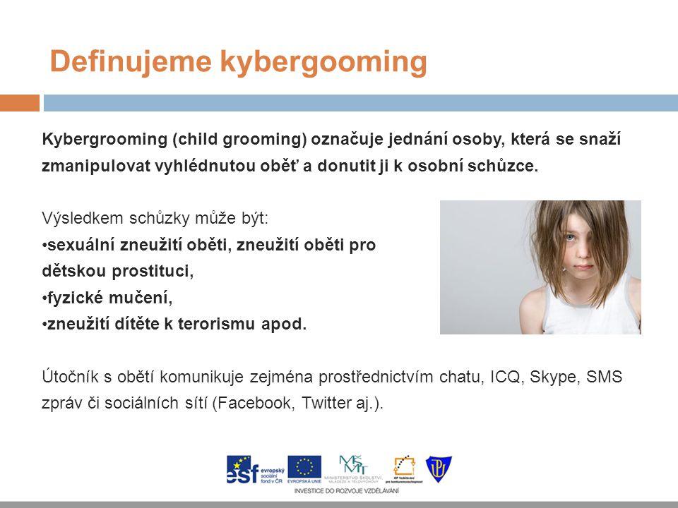 Definujeme kybergooming Kybergrooming (child grooming) označuje jednání osoby, která se snaží zmanipulovat vyhlédnutou oběť a donutit ji k osobní schů