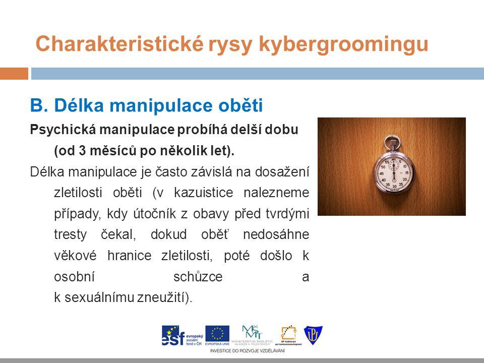 Charakteristické rysy kybergroomingu B. Délka manipulace oběti Psychická manipulace probíhá delší dobu (od 3 měsíců po několik let). Délka manipulace