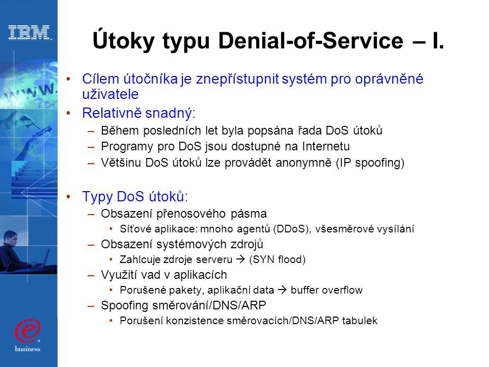 Útoky typu Denial-of-Service – I. Cílem útočníka je znepřístupnit systém pro oprávněné uživatele Relativně snadný: –Během posledních let byla popsána