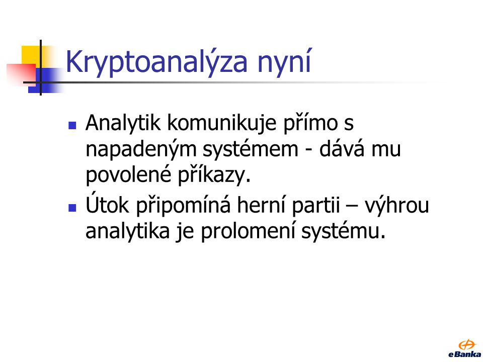 Kryptoanalýza dříve Analytik měl k dispozici zachycený šifrový text.