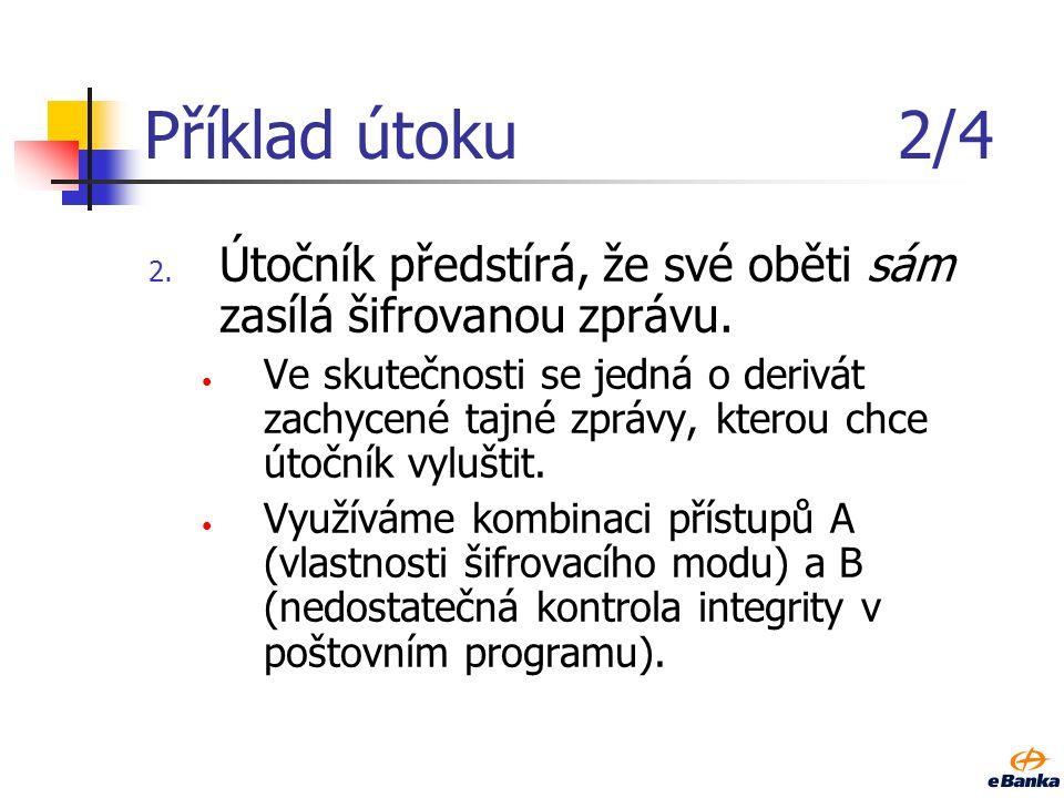 Příklad útoku1/4 1. Útočník zachytí šifrovanou zprávu určenou jeho oběti.