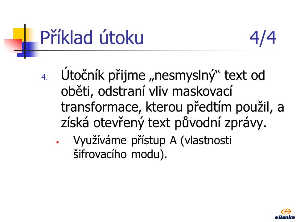 Příklad útoku3/4 3. Oběť přijatou zprávu odšifruje, ale vidí nesmyslný text.