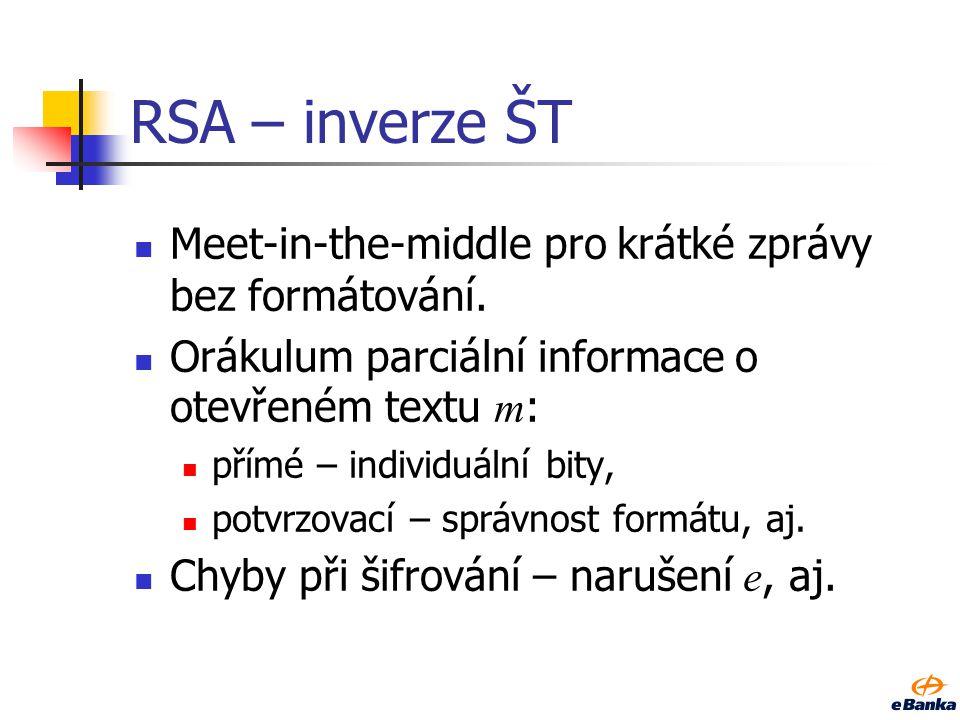 RSA – praktické útoky Připomeňme: šifrovací transformace: (m e mod N) = c, odšifrovací transformace: (c d mod N) = m.