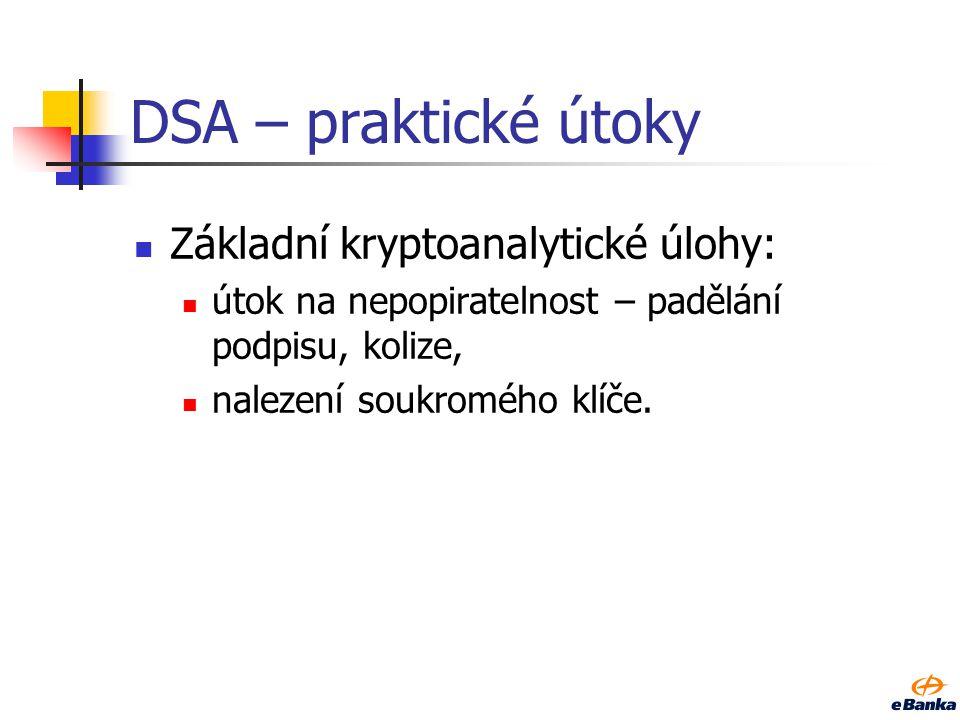 DSA – praktické útoky Připomeňme: podpis: r = (g k mod p) mod q, s = (h(m) + xr)k -1 mod q, podpisem je dvojice (r, s), k je tajné číslo, tzv.