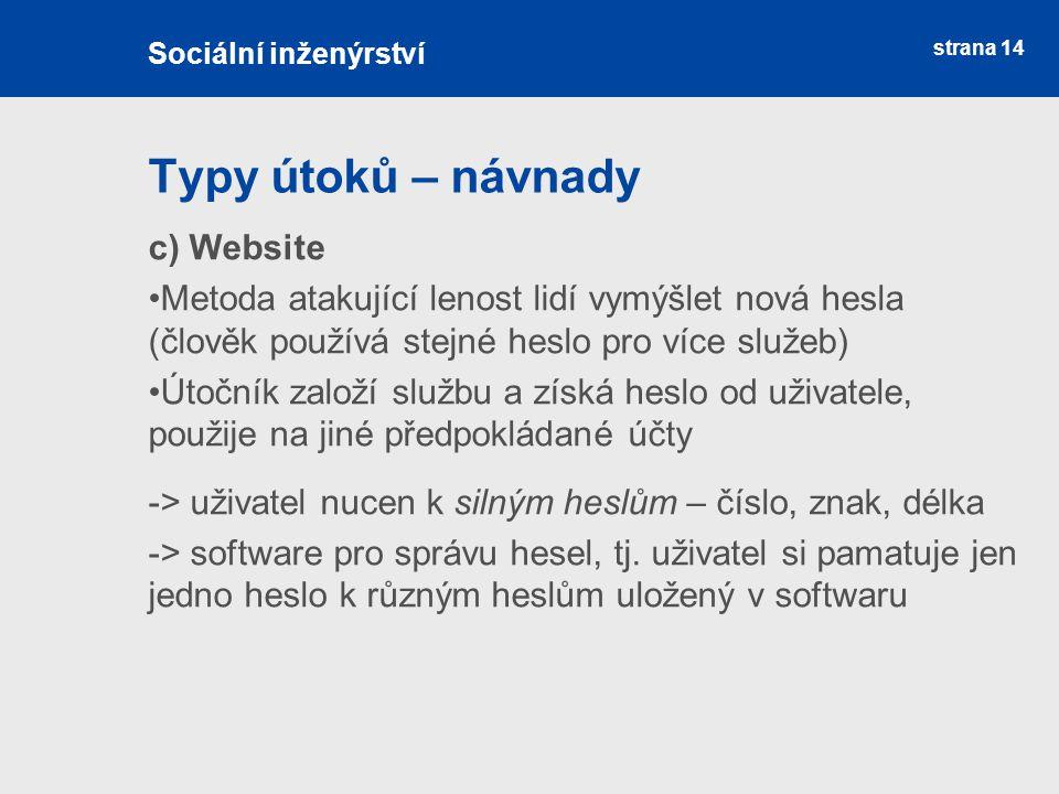 strana 14 Typy útoků – návnady Sociální inženýrství c) Website Metoda atakující lenost lidí vymýšlet nová hesla (člověk používá stejné heslo pro více