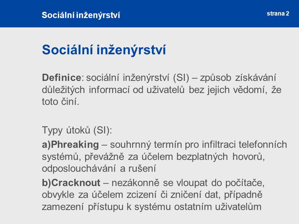 strana 2 Sociální inženýrství Definice: sociální inženýrství (SI) – způsob získávání důležitých informací od uživatelů bez jejich vědomí, že toto činí